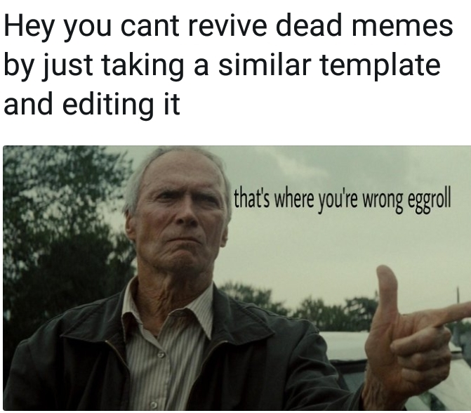 Original meta memes because i re watched gran torino and enjoyed it