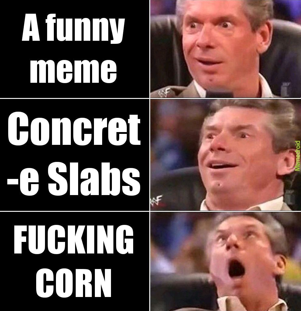 I don't really know what the corn meme is all about, but at this point I am too afraid to ask.