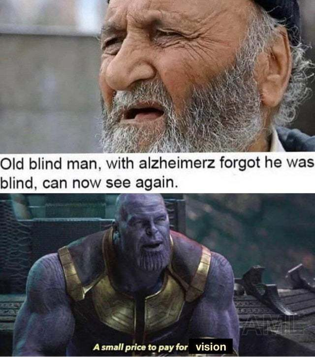 Old blind man with alzheimer forgot he was blind, can now see again - meme