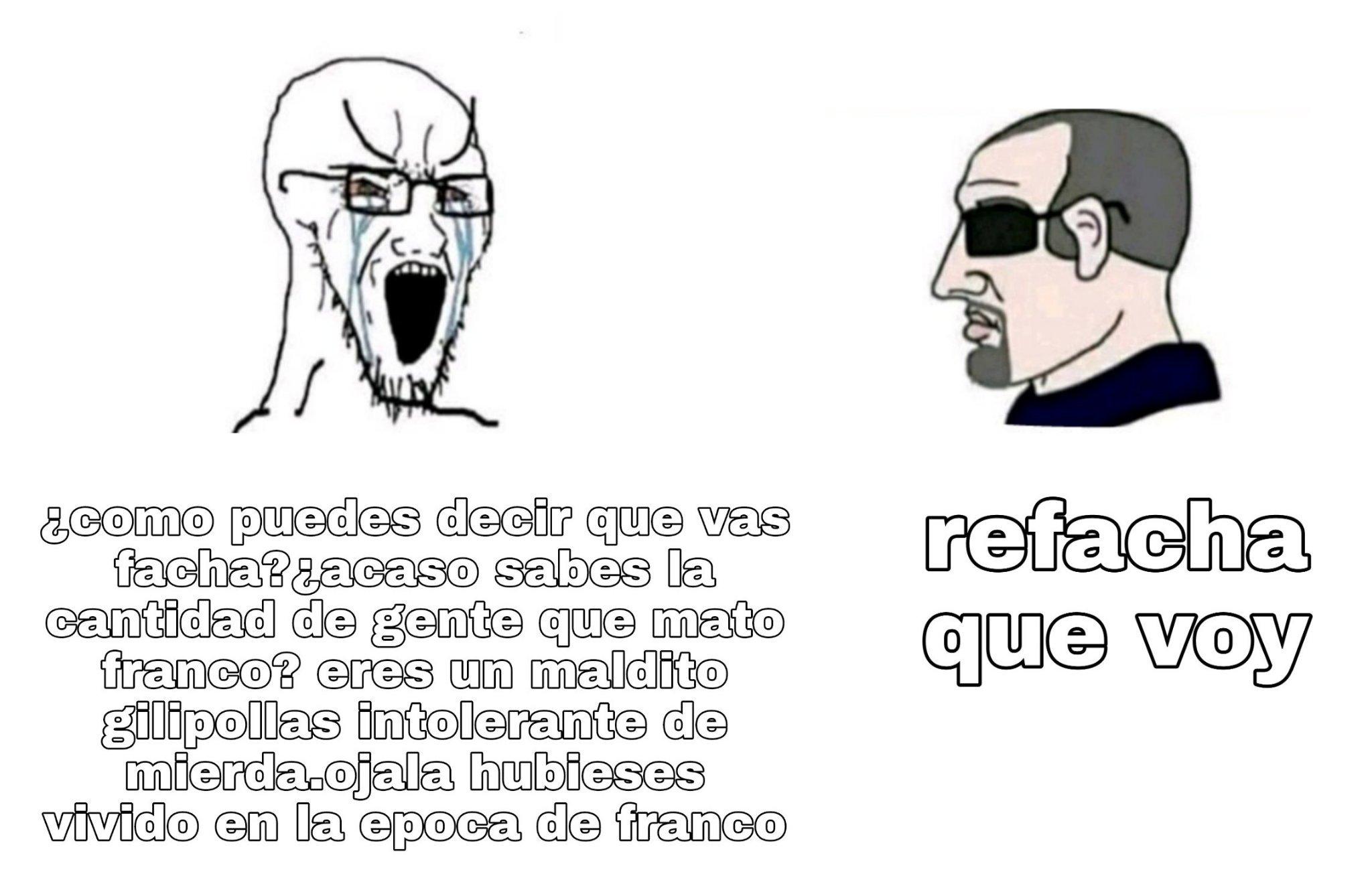 Para el que no lo entienda,en hispanoamerica facha es tener estilo,mientras que los progretrasados en españa te llaman facha a modo de fascista - meme