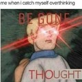 Be gone T H O U G H T