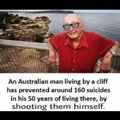 An Australian man living by a cliff has prevented around 160 suicides in his 50 years of living there by shooting them himself