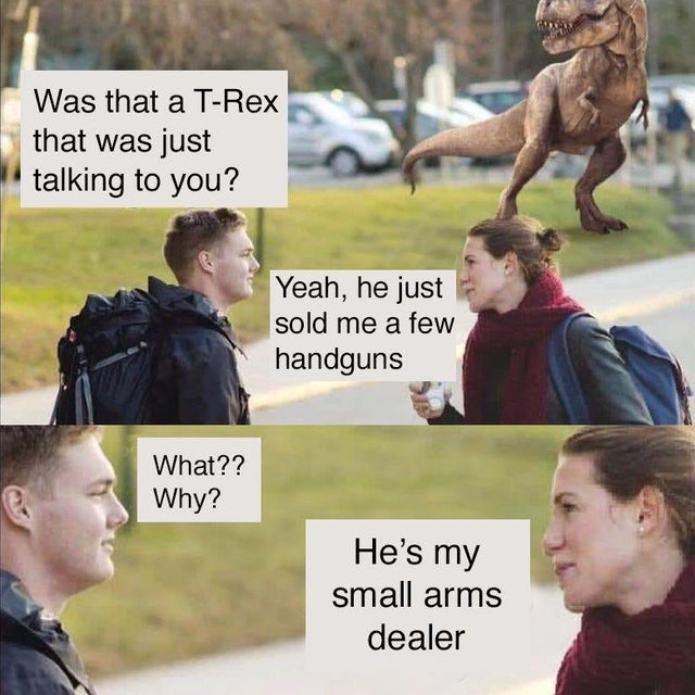 A T-Rex is my small arms dealer - meme