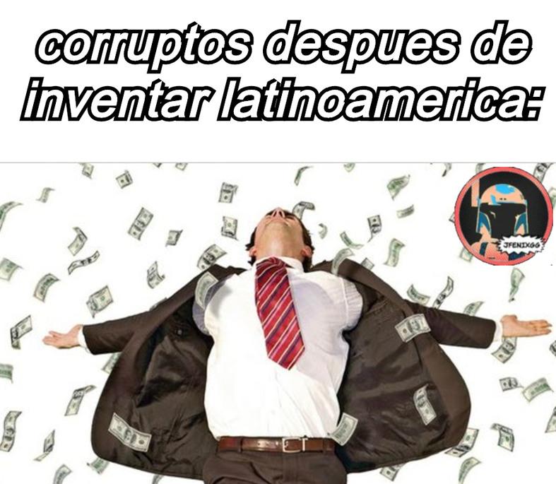 la mayoria de latinoamerica, bueno... podriamos decir toda - meme