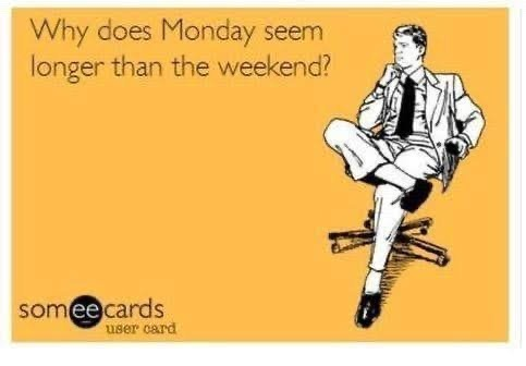 every Monday unless you're off - meme