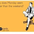 every Monday unless you're off