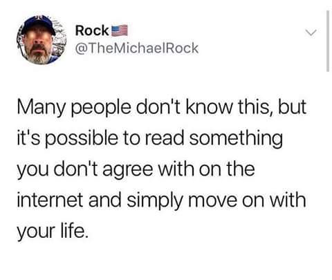 Or it is possible to see a meme you already seen & move on, or get a life so you have other things to do than bitch & cry cuz you seen every meme in tha universe