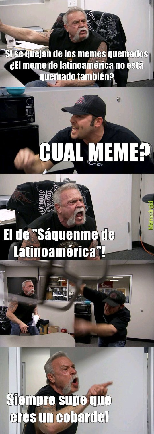 """Contexto: Por cada vez que dices que el meme de """"Sáquenme de Latinoamérica"""" está usado, te espamean diciendo """"Cual Meme""""!"""