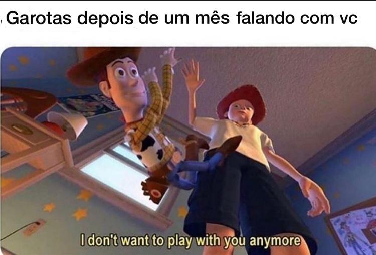 """""""Nao quero mais brincar com você"""" - meme"""