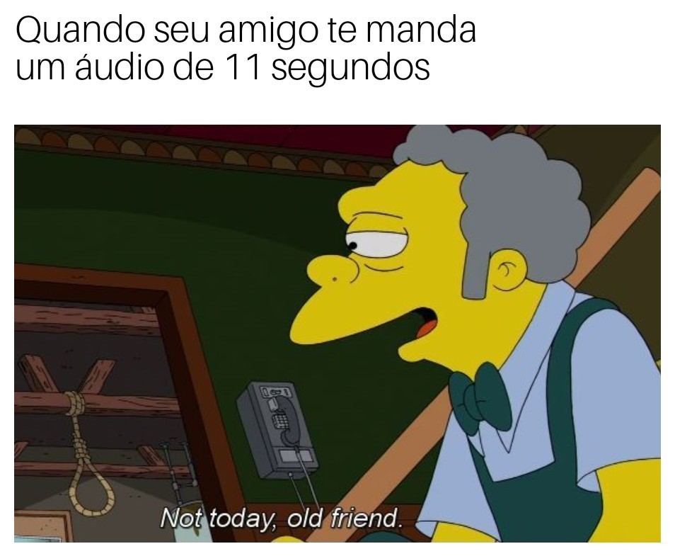 Not today, old friend - meme