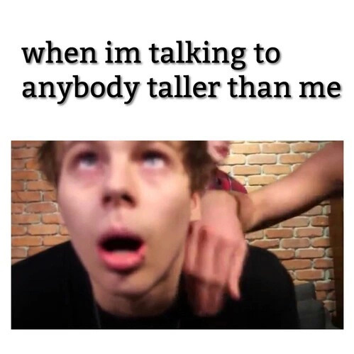It can't be to me, I'm really tall  - meme