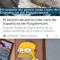 El semen de Puigdemont es el semen de perro más caro.