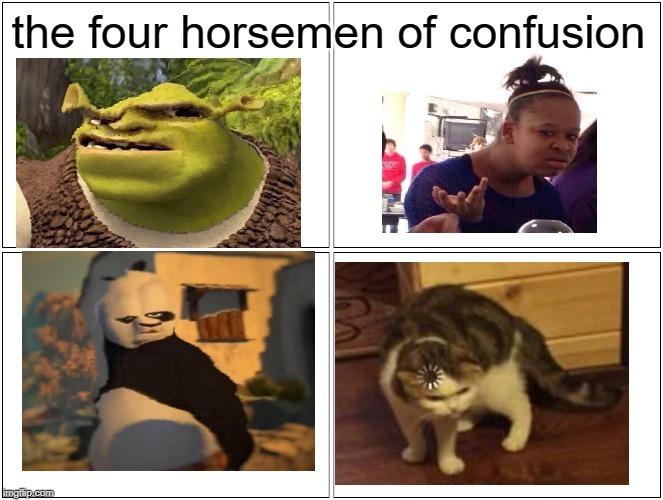 i am confusion - meme