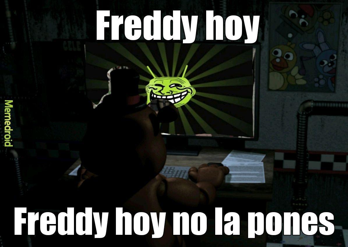Noo Freddy que haces hoy no la pones - meme