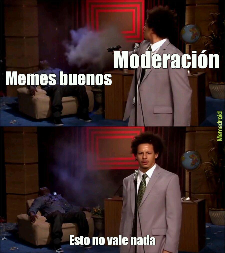 Por qué moderación??? - meme