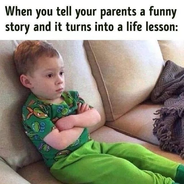 When you tell your parents a funny story and it turns into a life lesson - meme