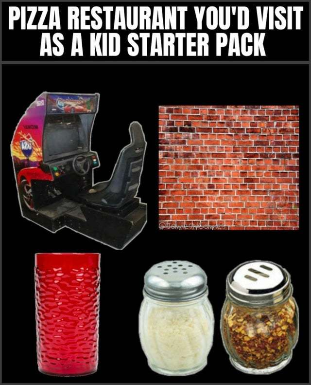 Pizza restaurant you would visit as a kid started pack - meme