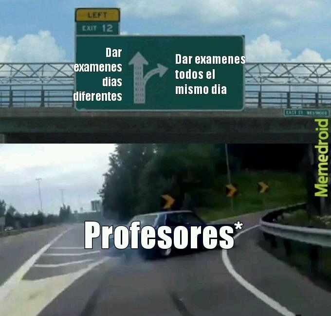 Me dieron un vez 3 examenes juntos - meme