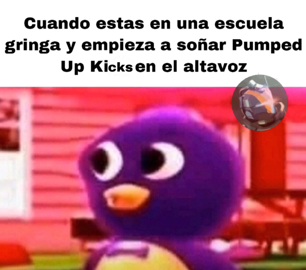 *Suena pumped up kicks* - meme