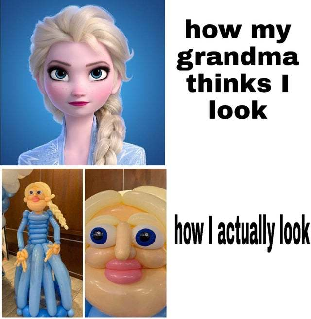 How my grandma thinks I look vs how I actually look - meme
