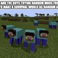 yo y los chicos probando mods random del minecraft para hacer un mundo de supervivenzia lo mas random posible