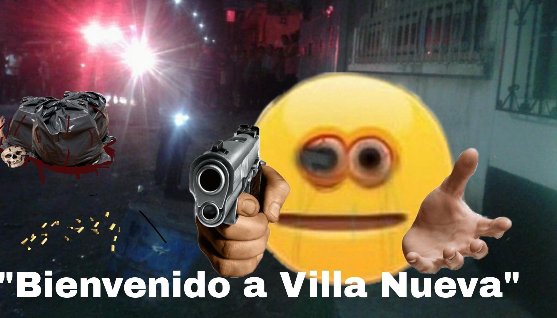 Contexto:en guatemala hay una ciudad llamada villa nueva en dónde nomás entrar te roban de pies a cabeza y de encuentran pandillas y hay varios asesinatos - meme