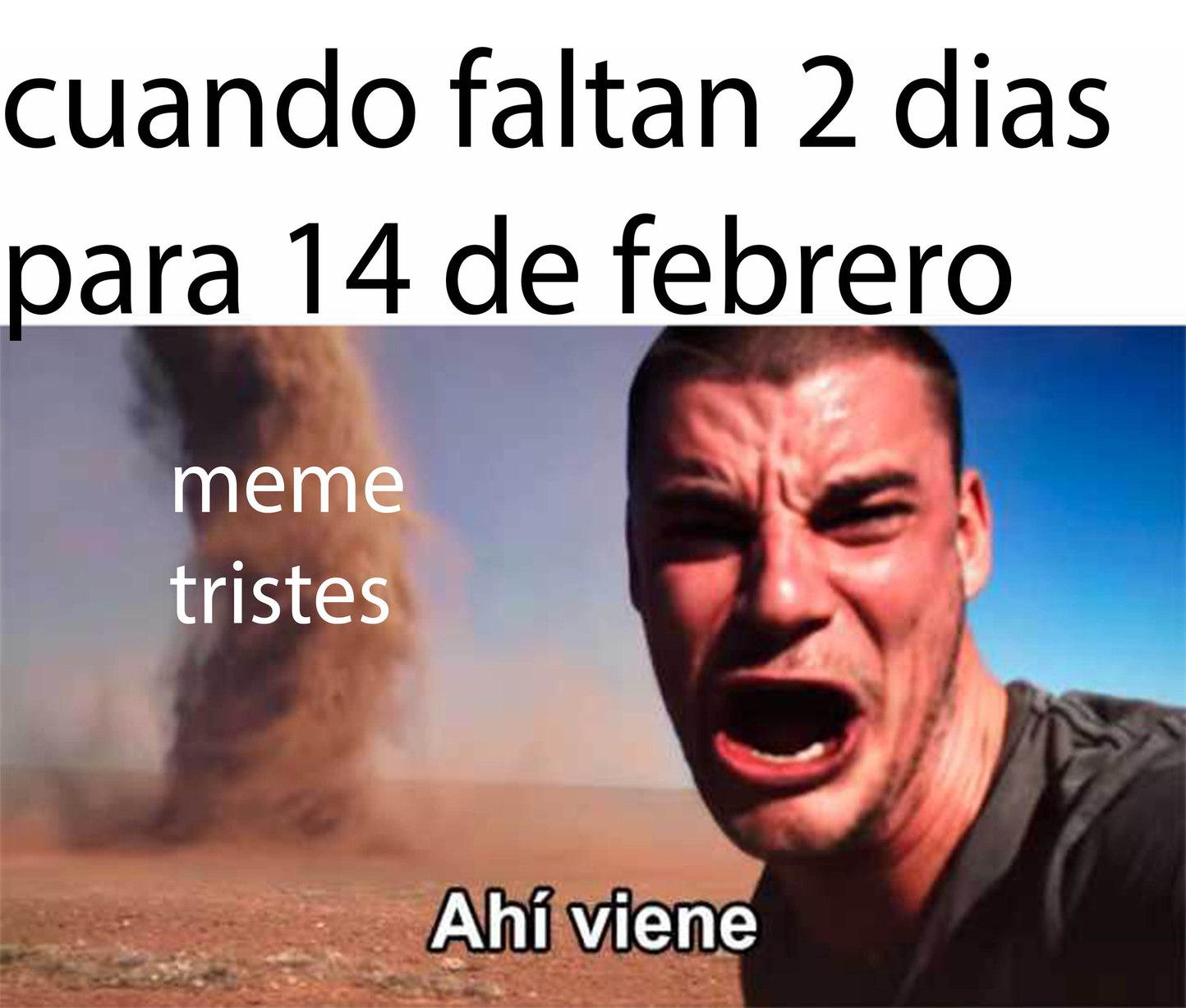 cuidado ahi viene 14 de febrero - meme