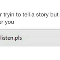 Listen to me,  pls