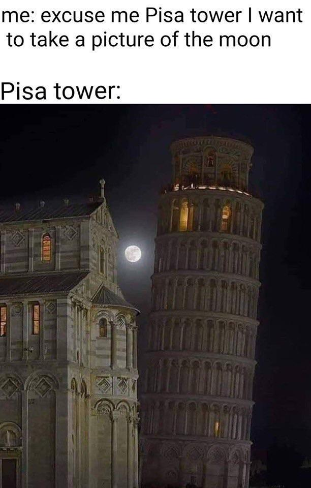 Excuse me Pisa tower I want to take a picture of the moon - meme