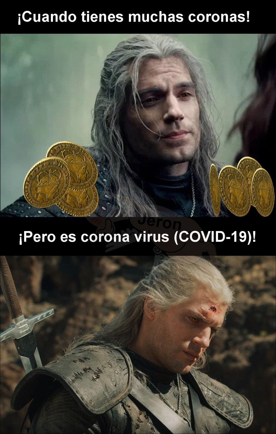 Geralt consiguiendo coronas.......Esas no son las coronas que tiene Geralt......<3 UAL......Corona Virus al acecho.....Viva Geralt - meme