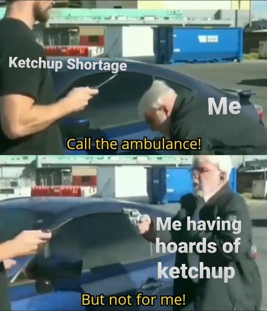 I put ketchup on my ketchup - meme
