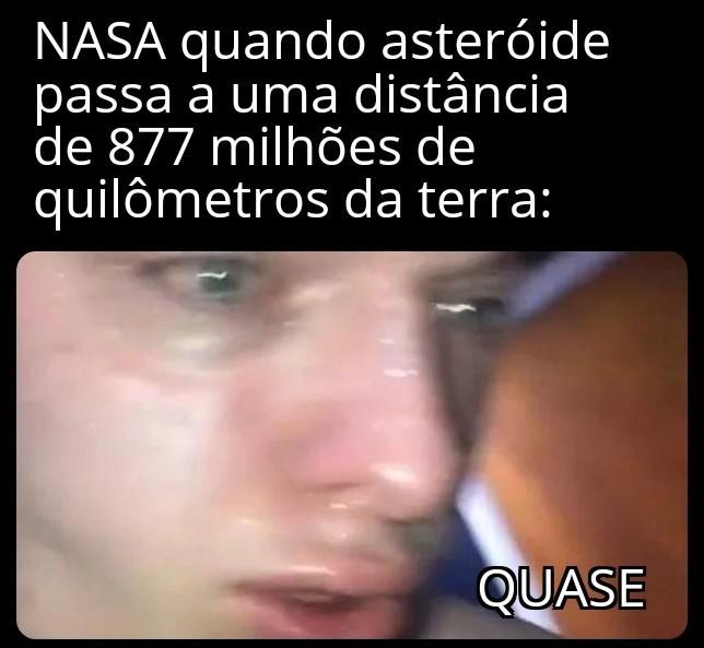 Boatos que em 2029 um asteróide chamado apophis se choque com a terra - meme