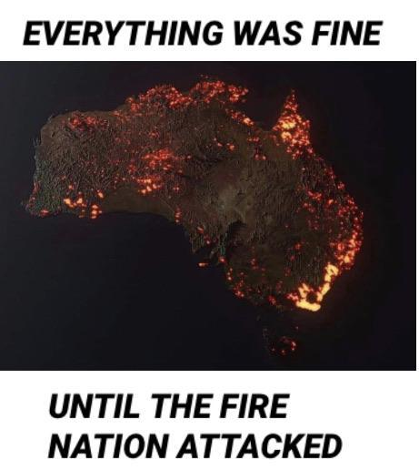 Everything was fine until the fire nation attacked - meme