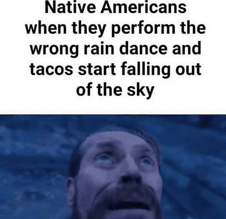 It's raining tacos - meme