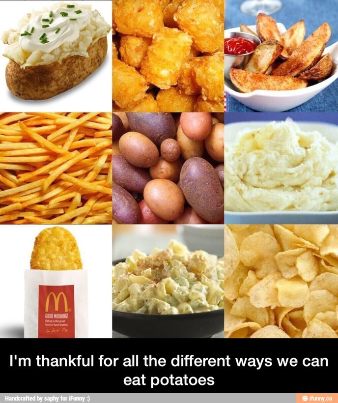 Potatos are life - meme