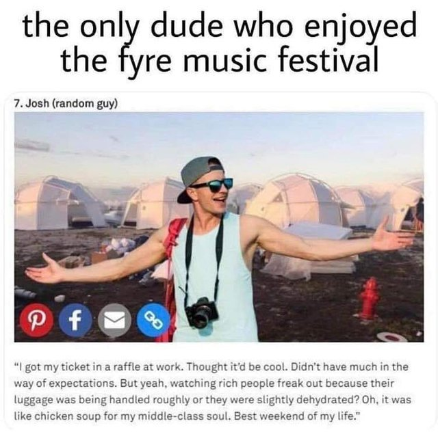 The only dude who enjoyed the fyre music festival - meme