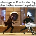 Me leaving Area 51 with a shopping trolley that has four working wheels