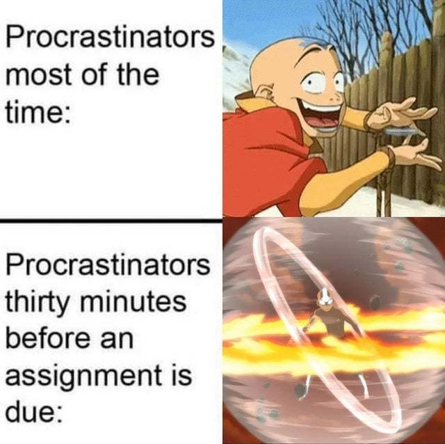 Procrastinators and their need for instant satisfaction - meme