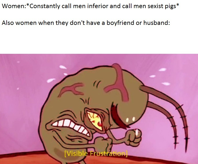 "These women's logic is basically:""MEN ARE TRASH,and to all you men,DATE ME RIGHT NOW - meme"