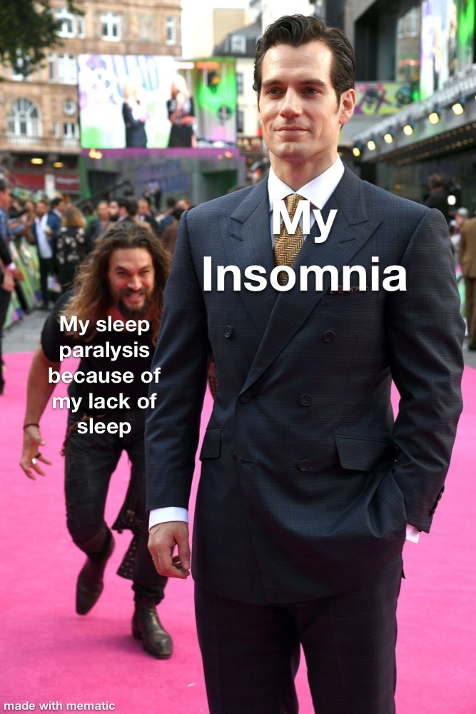 And then the sleep paralysis makes you not want to sleep and it's a vicious cycle - meme