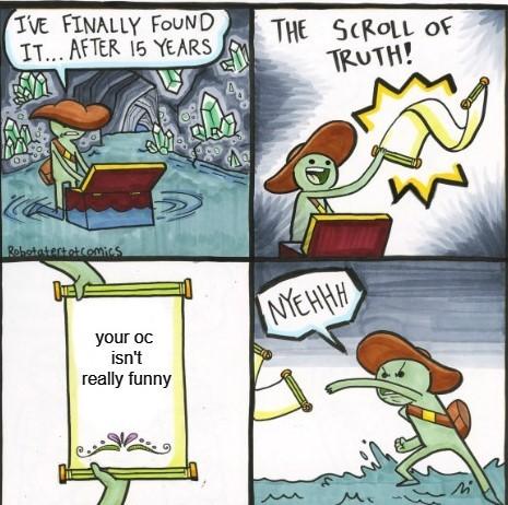 ur oc isn't that funny - meme