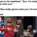 Son, I'm really gonna miss you