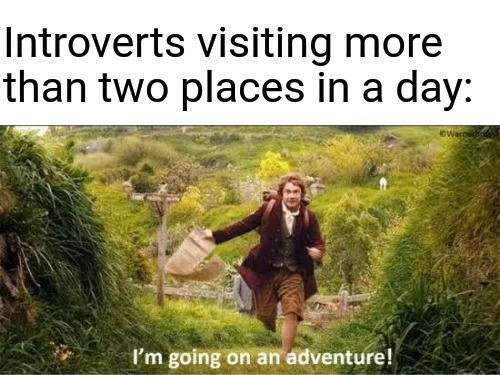 Introverts visiting more than two places in a day - meme