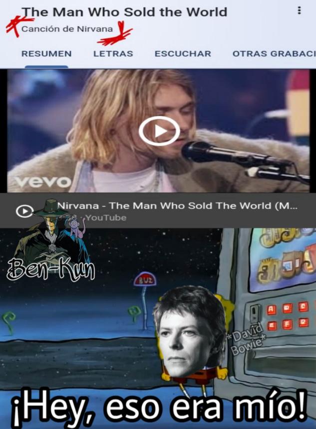 Antes de que me lleguen a decir algo, se que en el vídeo, Kurt dice que la canción original es de David Bowie - meme
