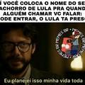O Lula ta preso babaca