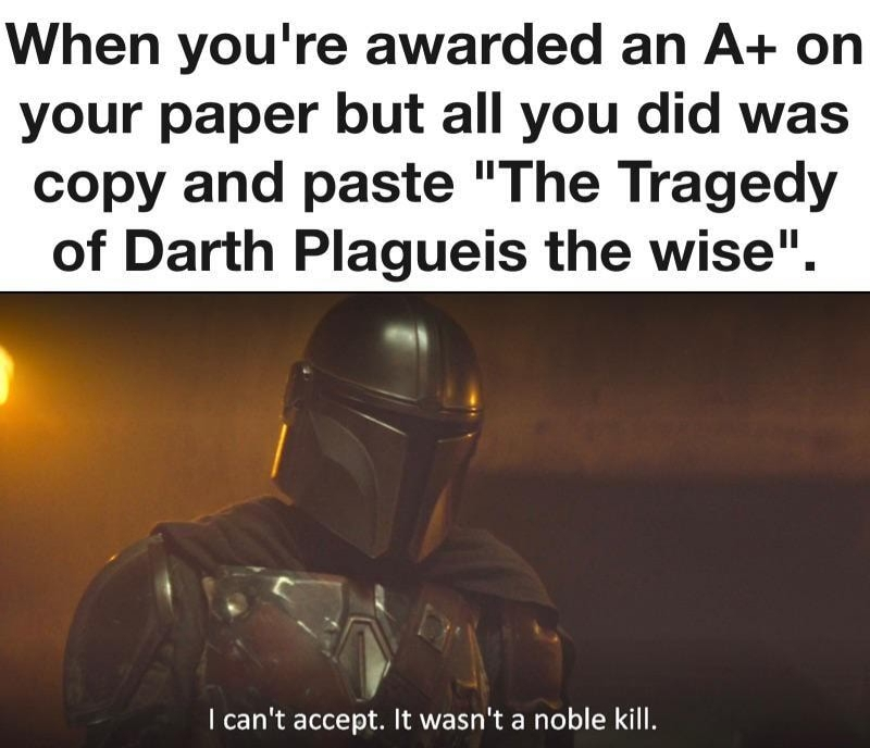 Did you ever hearthe Tragedy of Darth Plagueis the wise? I thought not.It's not a storythe Jedi would tell you. It's a Sith legend. Darth Plagueis was a Dark Lord of the Sith, so powerful and so wise he - meme