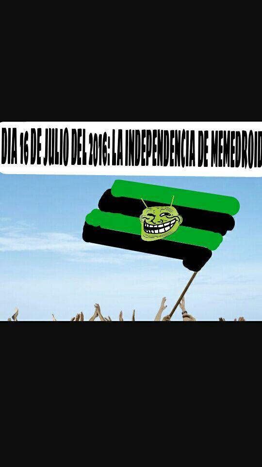 Hoy, 16 de Julio, se declara el Día de La Independencia de Memedroid, el día en que nos defendimos de la invasión Autista de SDLG.