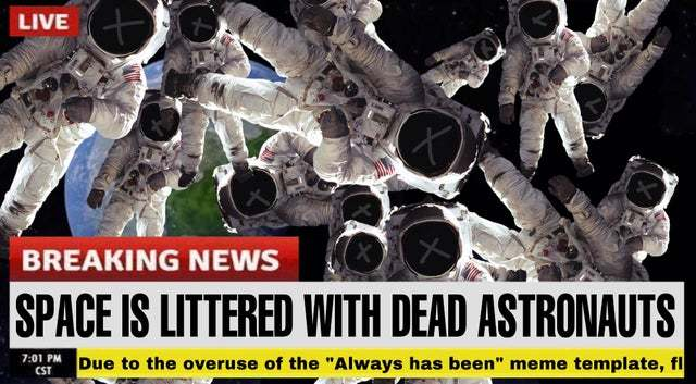 Space is littered with dead astronauts - meme