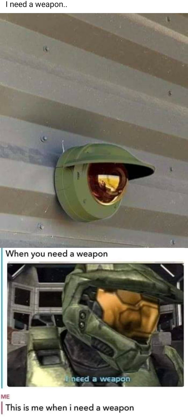 Gotta have a weapon - meme