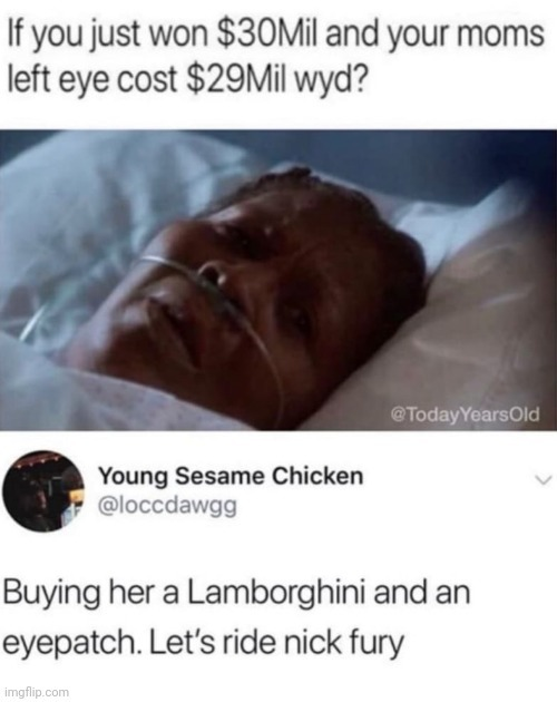 My mama would beat my ass if I gave up 29 mil for her eye - meme